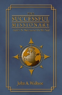 THE SUCCESSFUL MISSIONARY - Letters to Missionaries in the Field, Widtsoe, John A.