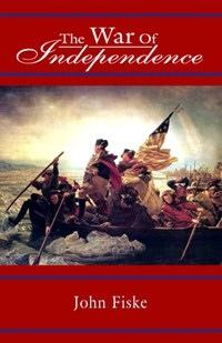 The War of Independence, Fiske, John