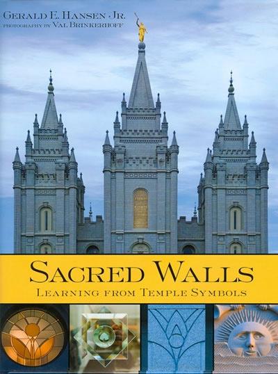 Sacred Walls -  Learning from Temple Symbols, Hansen, Gerald E. & Jr. & Val Brinkerhoff