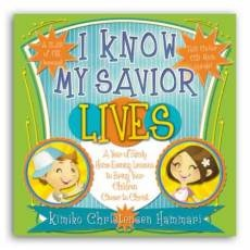I Know My Savior Lives - a Year of Family Home Evening Lessons to Bring Your Children Closer to Christ, Hammari, Kimiko