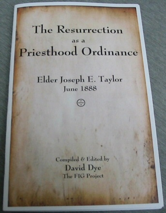 The Resurrection As a Priesthood Ordinance - Elder Joseph E. Taylor, June 1888, Dye, David (editor)