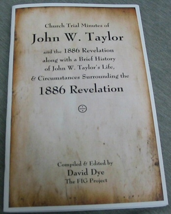 Church Trial Minutes of John W. Taylor - And the 1886 Revelation Along with a Brief History of John W. Taylor's Life, and Circumstances Surrounding the 1886 Revelation, Dye, David (editor)