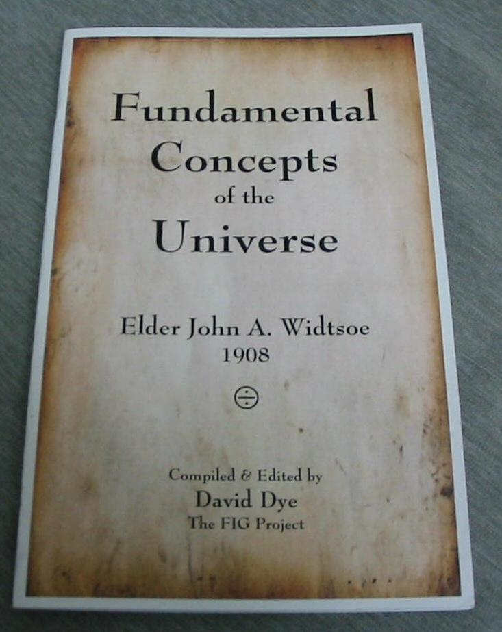 Fundamental Concepts of the Universe - Elder John A. Widtsoe 1908, Dye, David (editor)
