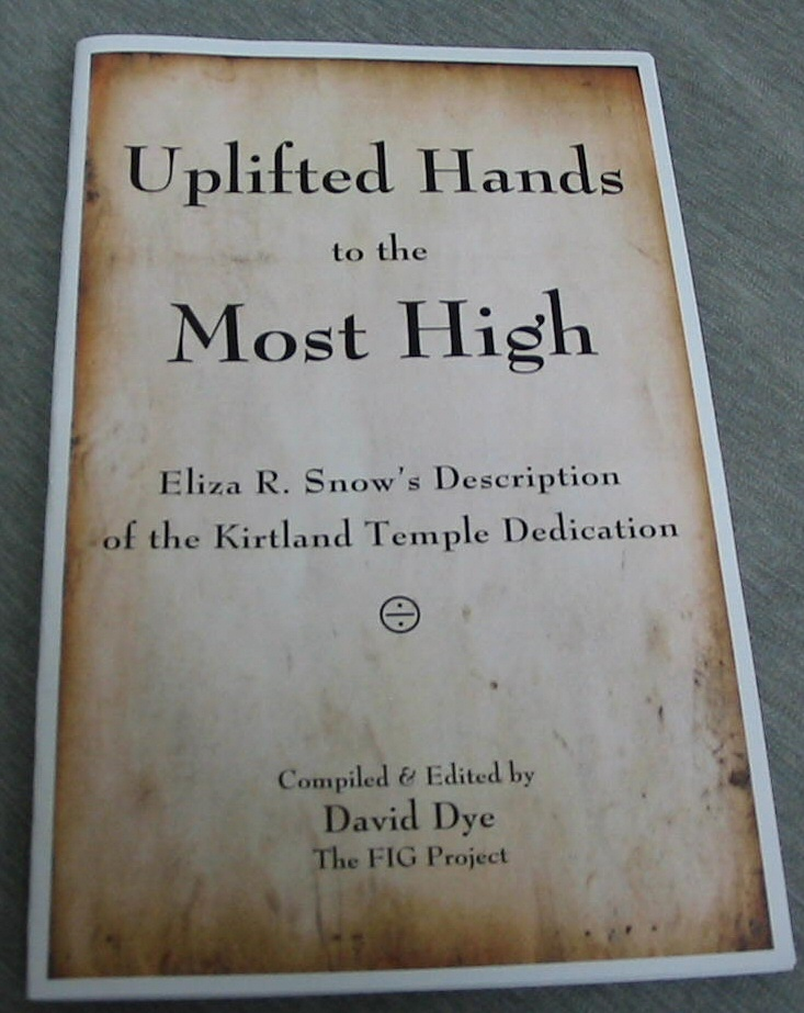Uplifted Hands to the Most High - Eliza R. Snow's Description of the Kirtland Temple Dedication, Dye, David (editor)