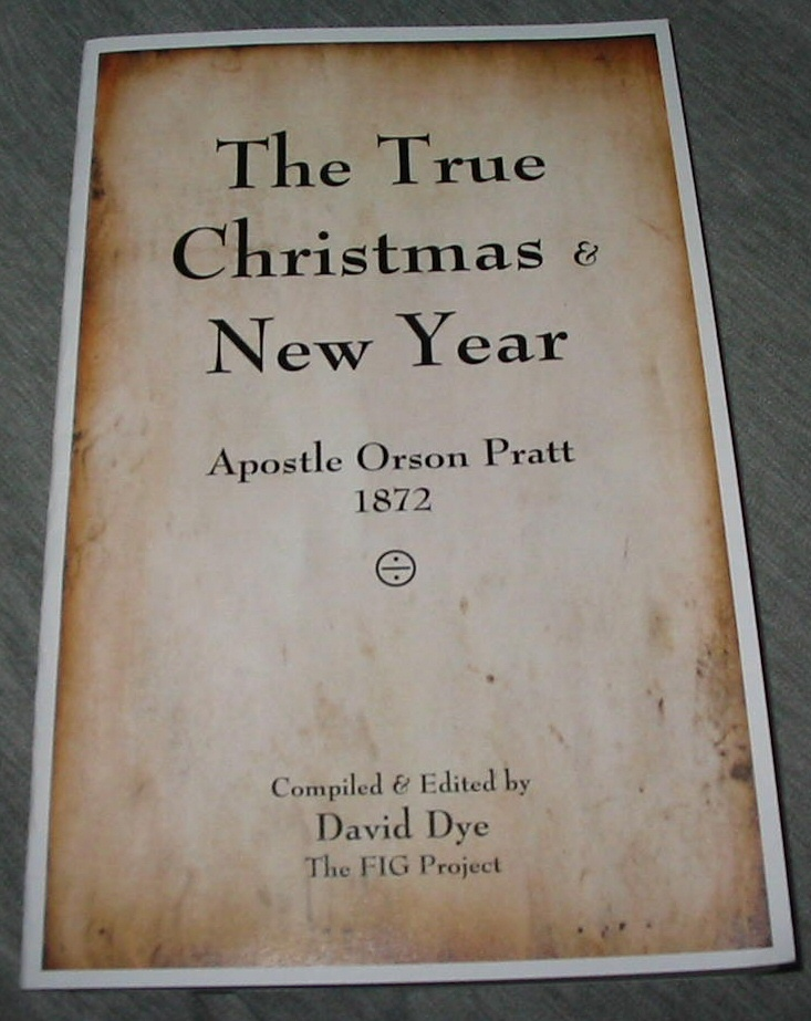 The True Christmas and New Year - Apostle Orson Pratt 1872, Dye, David (editor)