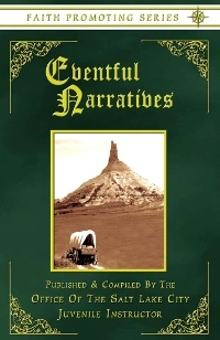 Eventful Narratives - Faith Promoting Series, Vol 13, Instructor, Office of the Salt Lake City Juvenile