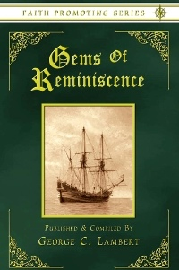 Gems of Reminiscence - Faith Promoting Series Vol 17, Lambert, George C.