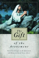 THE GIFT OF THE ATONEMENT -  Favorite Writings on the Atonement of Jesus Christ