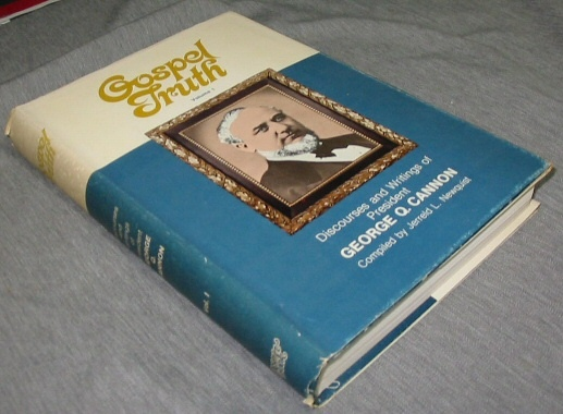 Gospel Truth - Discources and Writings of President George Q. Cannon, Cannon, George Q. & Jerreld L. Newquist (compiler)