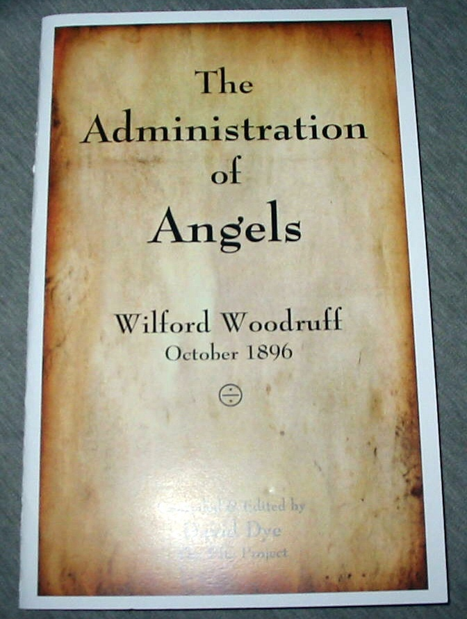 The Administration of Angels - Wilford Woodruff October 1896, Dye, David (editor)