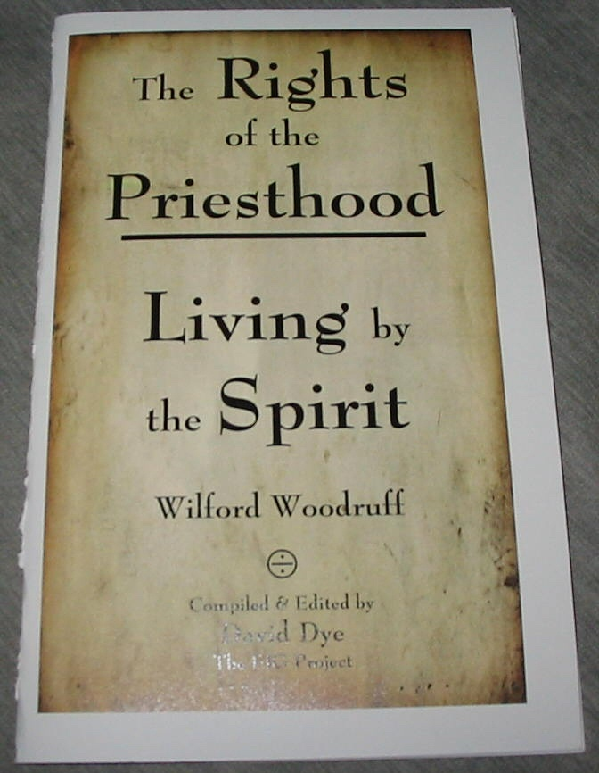 The Rights of the Priesthood - Living by the Spirit - Wilford Woodruff, Dye, David (editor)