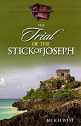 The Trial of the Stick of Joseph - A Lecture Series, West, Jack