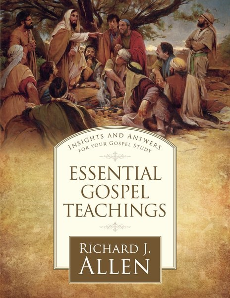 Essential Gospel Teachings - Insights and Answers for Your Gospel Study, Allen, Richard J.