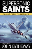 Supersonic Saints - Thrilling Stories from Lds Pilots, Bytheway, John
