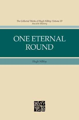 One Eternal Round - The Collected Works of Hugh Nibley, Nibley, Hugh