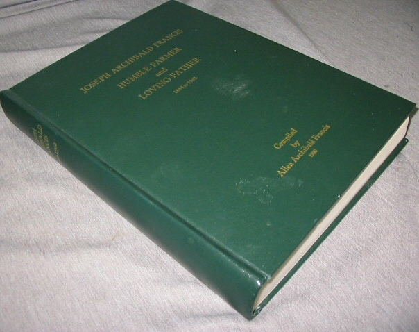 Joseph Archibald Francis - Humble Farmer and Loving Farmer 1884-1962, Francis, Allen Archibald