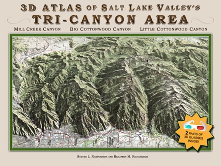 3-D Atlas of Salt Lake Valley's TRI-CANYON AREA - Mill Creek Canyon, Big Cottonwood Canyon, Little Cottonwood Canyon, Richardson, Steven L. & Richardson, Benjamin M.