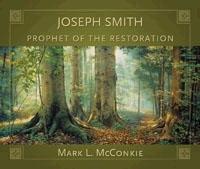 Joseph Smith - Prophet of the Restoration, McConkie, Mark L.