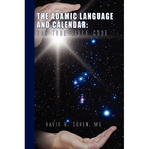 The Adamic Language and Calendar: The True Bible Code, Cohen, David B. MD
