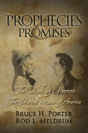 Prophecies and Promises - The Book of Mormon and the United States of America, Porter, Bruce H. & Meldrum, Rod L.