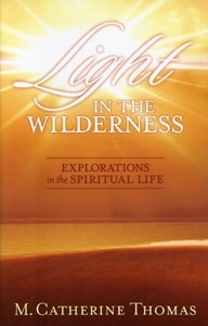 Light in the Wilderness - Explorations in the Spiritual Life, Thomas, M. Catherine
