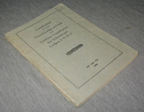 Constitution of the Grand Lodge of Utah and Uniform Constitution for Subordinate Lodges, I. O. O. F.