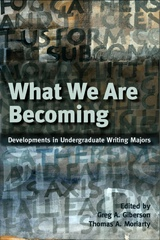 Image for What We Are Becoming - Developments in Undergratuate Writing Majors