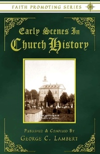 Early Scenes In Church History: The Faith-Promoting Series Vol 8, Lambert, George C.