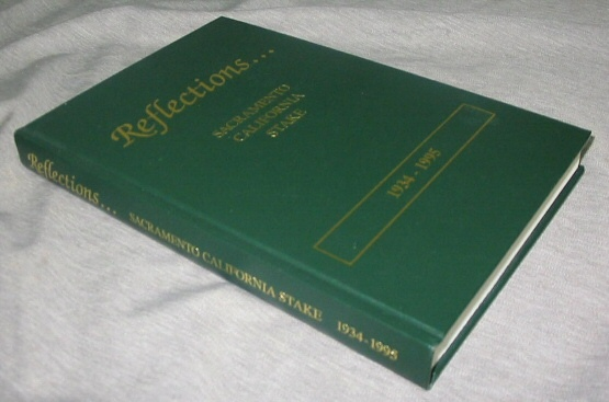 Reflections - A History of Sacramento California Stake the Church of Jesus Christ of Latter-Day Saints 1934-1995, Ricketts, Norma B.