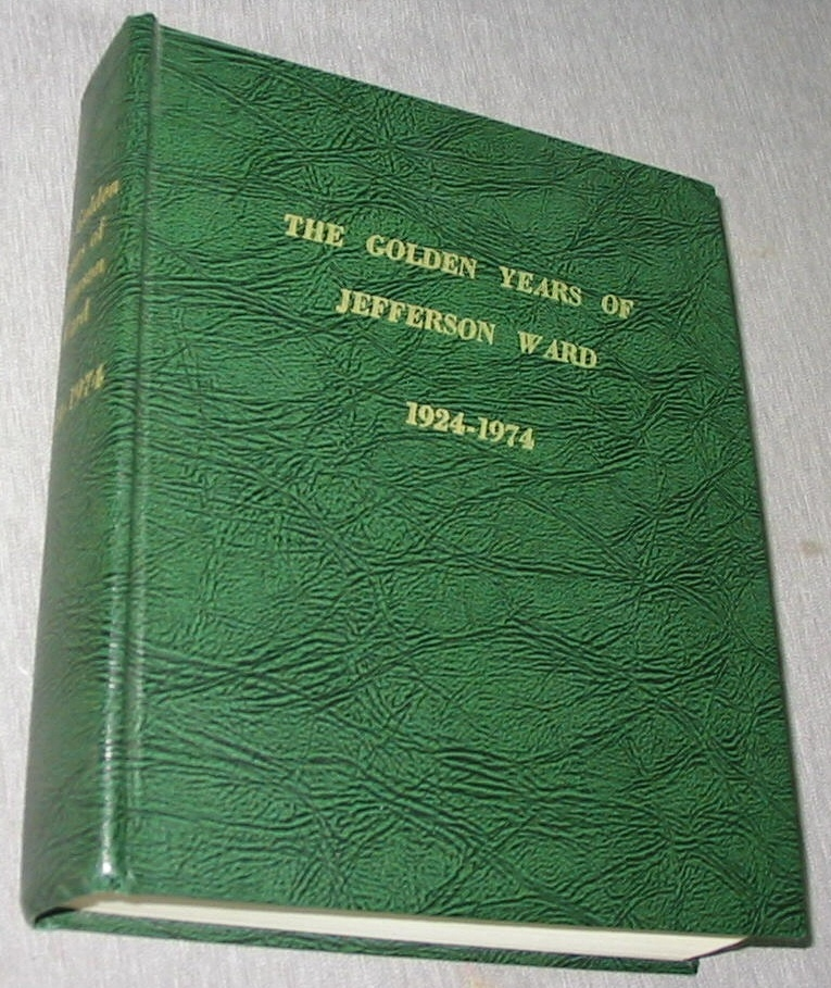 The Golden Years of Jefferson Ward (Salt lake City) - 1924-1974, Jensen, Sarah F. (Researched and compiled by)