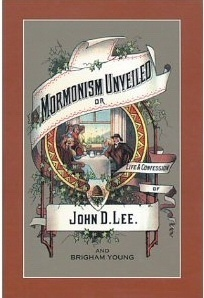 Mormonism Unveiled -  The Life and Confession of John D. Lee, Including the Life of Brigham Young, Lee, John D.