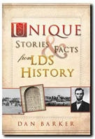 Unique Stories and Facts from LDS History, Barker, Dan