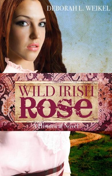 Wild Irish Rose - A Historical Novel, Weikel, Deborah L.