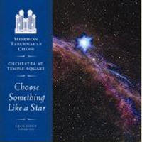 CHOOSE SOMETHING LIKE A STAR (MUSIC CD), Mormon Tabernacle Choir