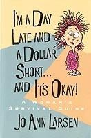 I'm a Day Late and a Dollar Short ... and It's Okay!, Larsen, Jo Ann