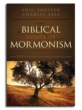 The Biblical Roots of Mormonism - Over 1000 Scriptures Referenced from the Bible, Shuster, Eric ; Sale, Charles