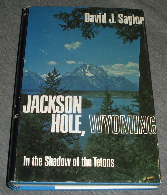 Jackson Hole, Wyoming - In the Shadow of the Tetons, Saylor, David J.
