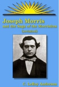 JOSEPH MORRIS AND THE SAGA OF THE MORRISITES