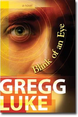 Blink of an Eye - A Novel, Luke, Gregg
