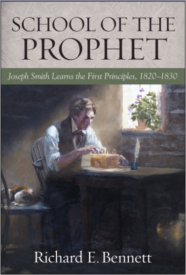 School of the Prophet - Joseph Smith Learns the First Principles, 1820-1830, Bennett, Richard