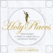 HOLY PLACES -  True Stories of Faith and Miracles from Latter-Day Temples, Hawkins, Chad S.