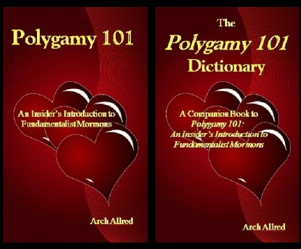 The Polygamy 101 - 2 Vol Set - A Companion Book to Polygamy 101 - an Insider's Introduction to Fundamentalist Mormons and the Polygamy 101 Dictionary, Allred, Arch