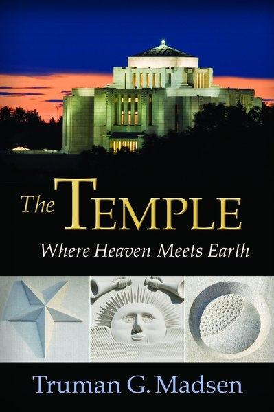THE TEMPLE -  Where Heaven Meets Earth, Madsen, Truman G.
