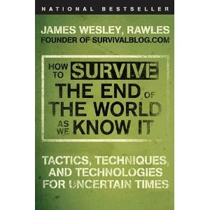Image for How to Survive the End of the World As We Know it - Tactics, Techniques, and Technologies for Uncertain Times