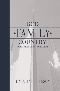 GOD - FAMILY - COUNTRY -  Our Three Great Loyalties, Benson, Ezra Taft