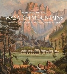Image for Painters of the Wasatch Mountains - A Lavish Celebration of the Best-Loved Artists of the Wasatch Mountain Range