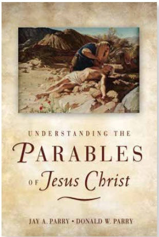Understanding the Parables of Jesus Christ, Parry, Jay A. and Donald W. Parry