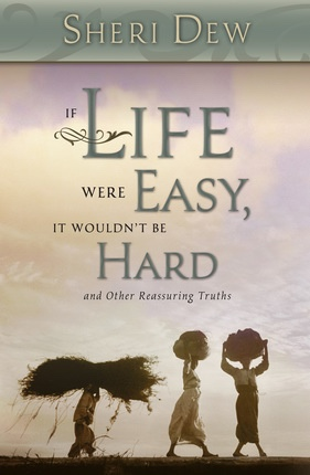 If Life Were Easy, it Wouldn't be Hard - And Other Reassuring Truths, Dew, Sheri