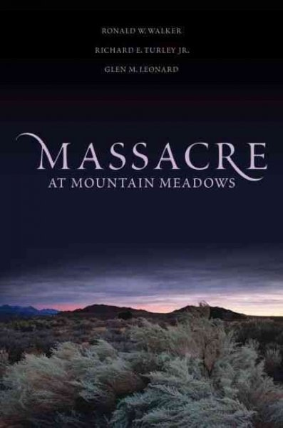 MASSACRE AT MOUNTAIN MEADOWS - An American Tragedy, Walker, Ronald W. ; Turley, Richard E. ; Leonard, Glen M.