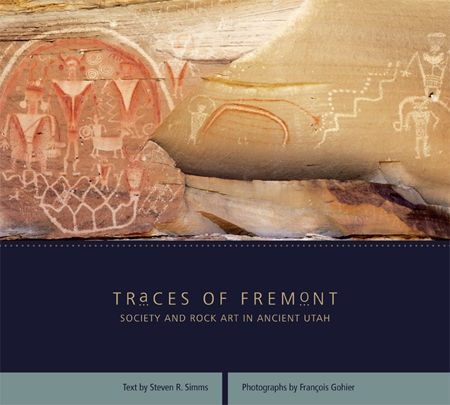 Traces of Fremont -  Society and Rock Art in Ancient Utah, Simms, Steven R; Gohier, Francois